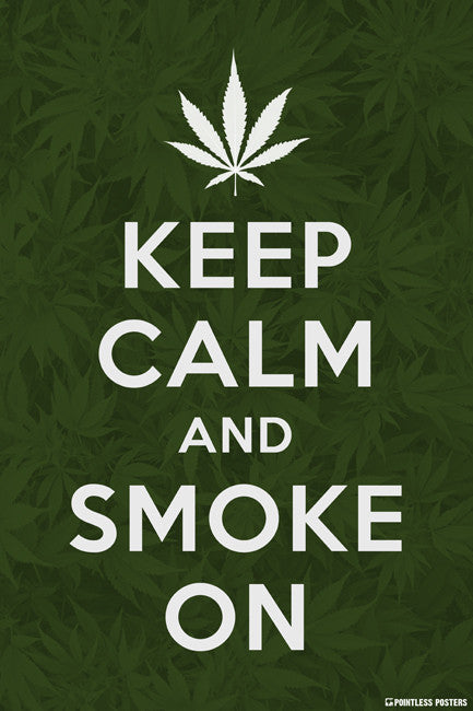 Keep Calm And Smoke On (marijuana) Poster