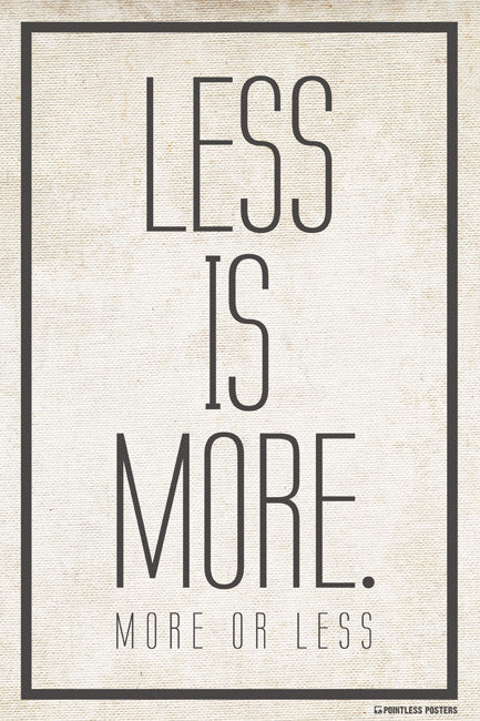 Less Is More (More Or Less) Poster