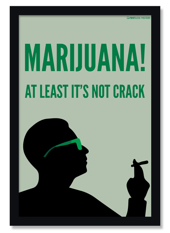Marijuana At Least It's Not Crack Weed Poster