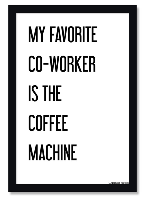 My Favorite Co-Worker Is The Coffee Machine Demotivational Poster
