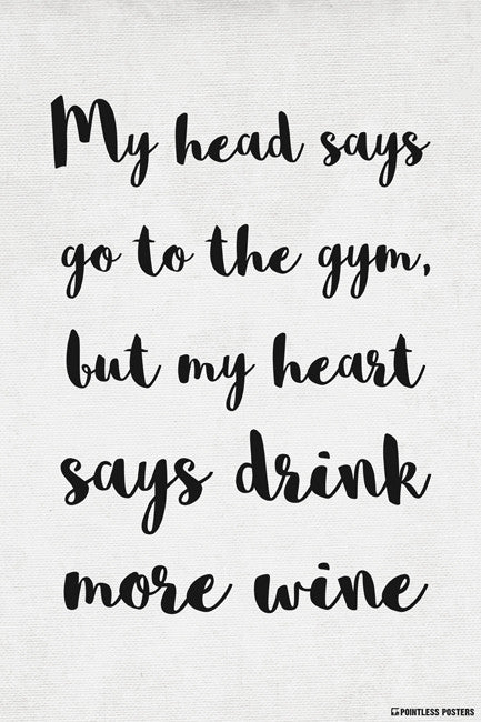 My Head Says Go To The Gym, But My Heart Says Drink More Wine Poster