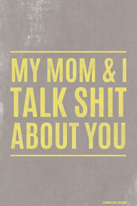 My Mom And I Talk Shit About You Poster