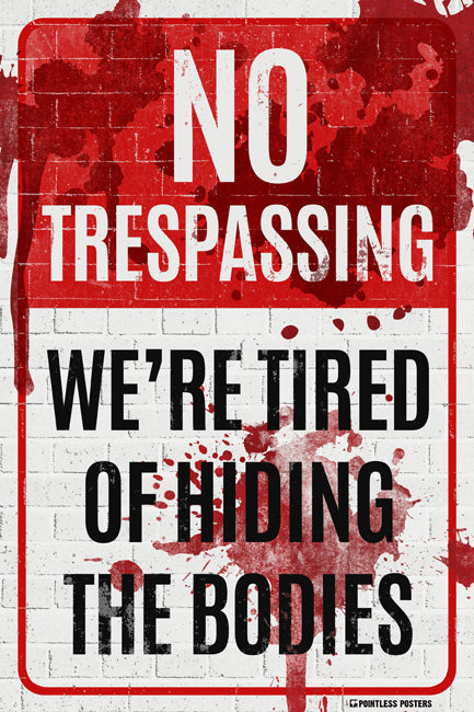 No Trespassing We're Tired Of Hiding The Bodies Poster