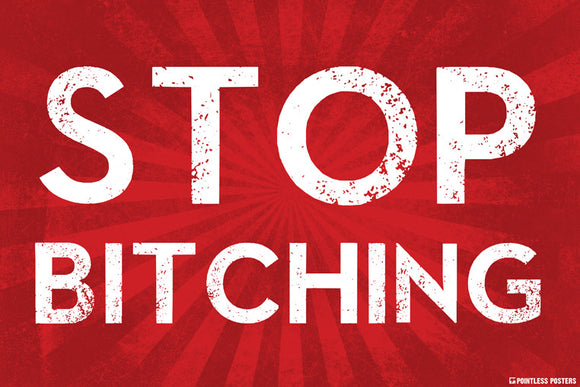 Stop Bitching Poster