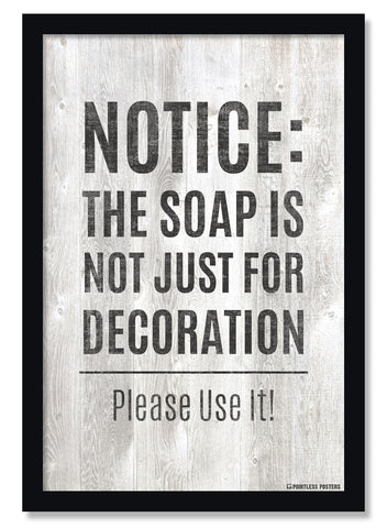 The Soap Is Not Just For Decoration Bathroom Quotes Poster