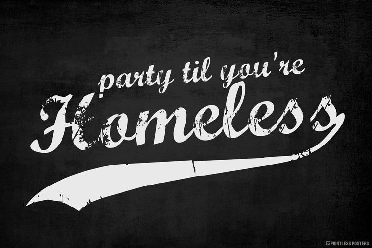 Party Til You're Homeless Poster