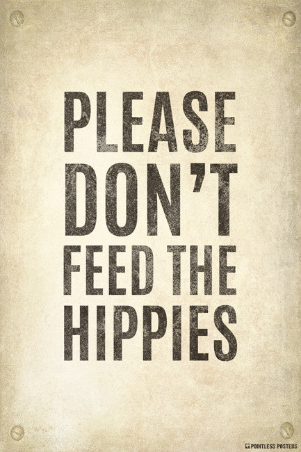 Please Don't Feed The Hippies Poster