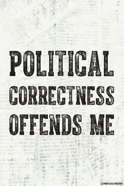 Political Correctness Offends Me Poster