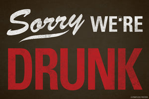 Sorry We're Drunk Poster