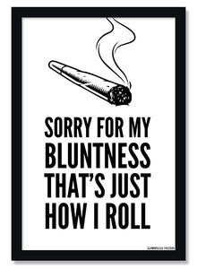 Sorry For My Bluntness That's Just How I Roll Weed Marijuana Poster