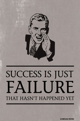 Success Is Just Failure That Hasn't Happened Yet Poster