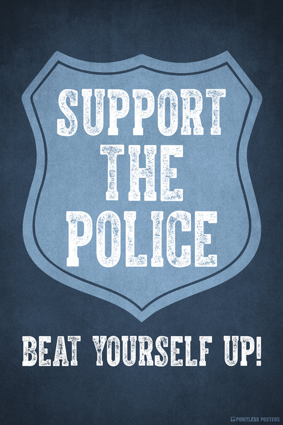 Support The Police Beat Yourself Up Funny Political Poster