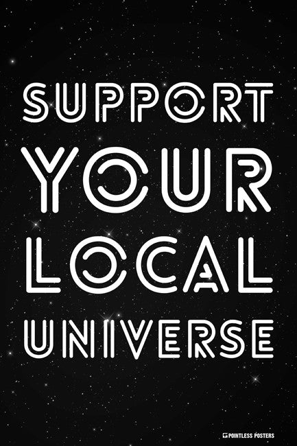 Support Your Local Universe Poster