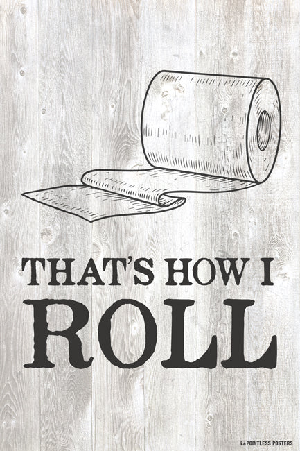 That's How I Roll Bathroom Quote Poster