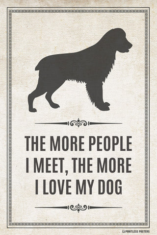 The More People I Meet, The More I Love My Dog Poster