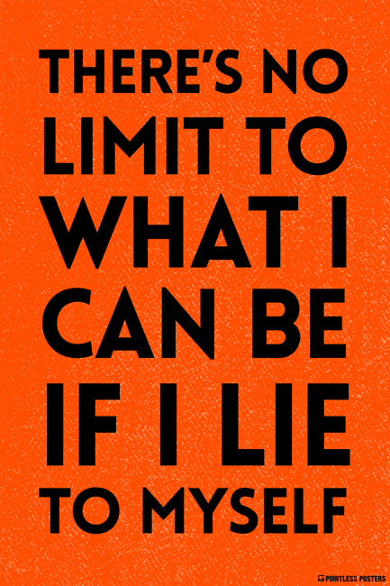 There's No Limit To What I Can Be If I Lie To Myself Poster