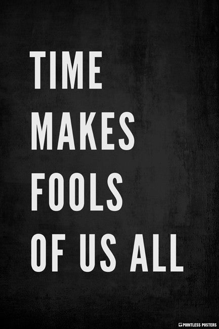 Time Makes Fools Of Us All Poster
