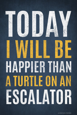 Today I Will Be Happier Than A Turtle On An Escalator Funny Poster