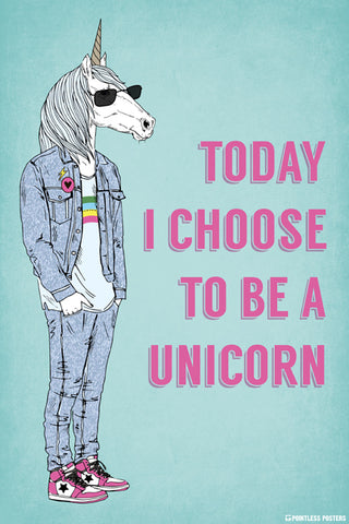 Today I Choose To Be A Unicorn Poster