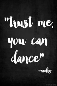 Trust Me You Can Dance - Vodka Poster