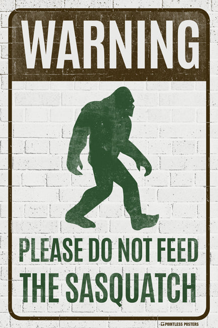 Please Do Not Feed The Sasquatch Sign Poster