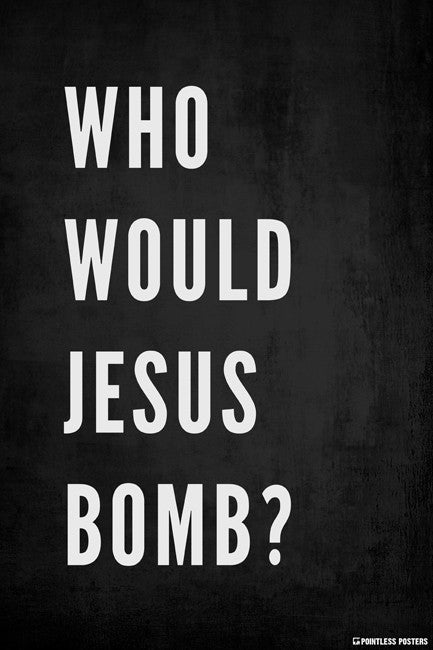Who Would Jesus Bomb Poster