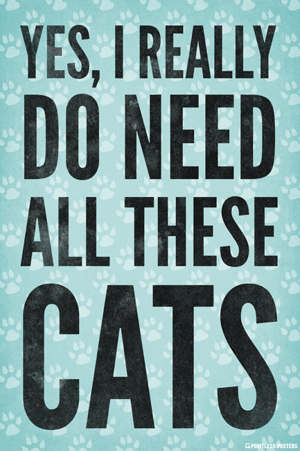 Yes I Really Do Need All These Cats Poster