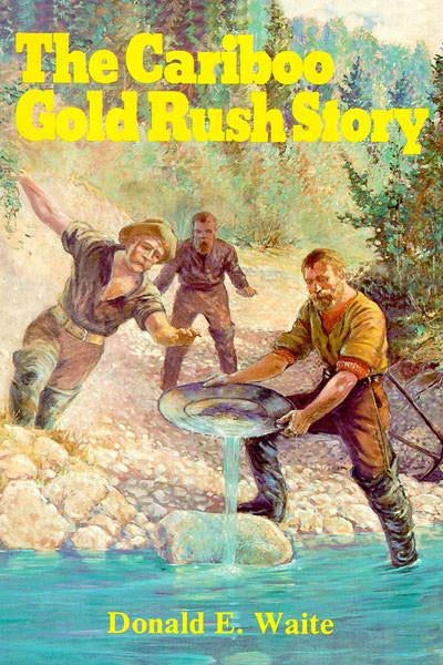 The Cariboo Gold Rush Story
