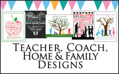Custom Teacher, Coach, Home & Family Designs