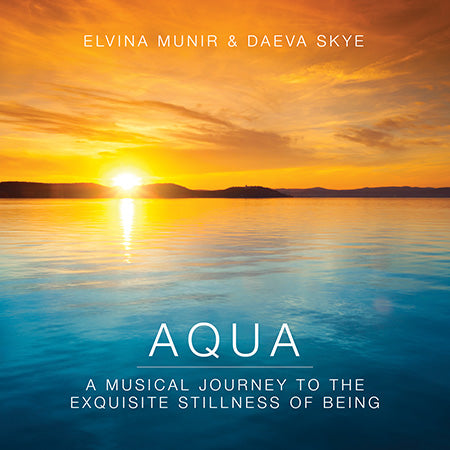 Aqua A Musical Journey to the Exquisite Stillness of Being Elvina Munir & Daeva Skye