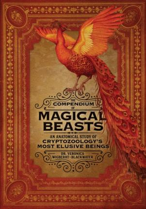 The Compendium of Magical Beasts : An Anatomical Study of Cryptozoology's Most Elusive Beings