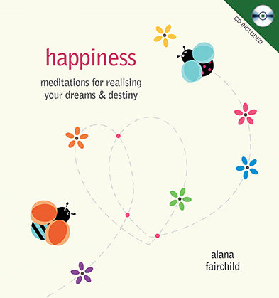 Happiness - Meditations for Realising your Dreams & Destiny. CD Included.
