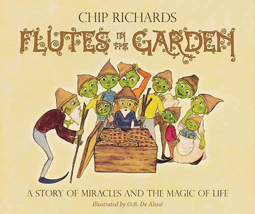 Flutes in the Garden A Story of Miracles and the Magic of Life Chip Richards