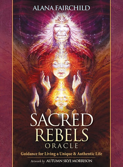 Sacred Rebels Oracle Guidance for Living a Unique & Authentic Life Alana Fairchild