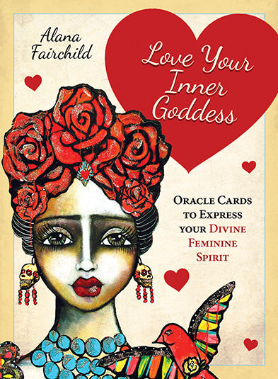 Love Your Inner Goddess Oracle Cards to Express Your Divine Feminine Spirit by Alana Fairchild