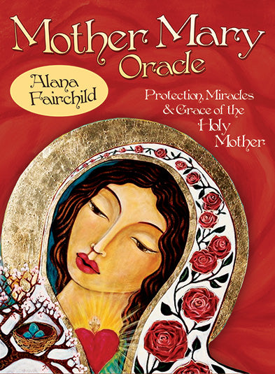 Mother Mary Oracle Protection, Miracles & Grace of the Holy Mother by Alana Fairchild