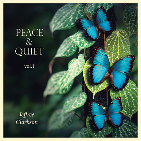 Peace and Quiet (Volume 1) Jeffree Clarkson - No Words, Just music!