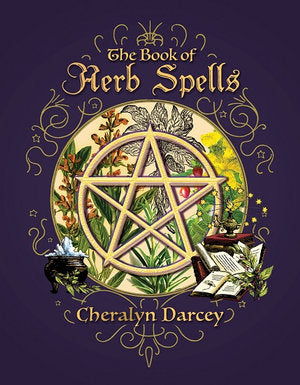 The Book of Herb Spells - Cheralyn Darcey. Inspired By 3 Australia