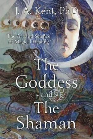 The Goddess and the Shaman - J. A. Kent Inspired By 3 Australia