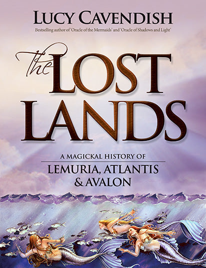 The Lost Lands A Magickal History of Lemuria, Atlantis & Avalon by Lucy Cavandish