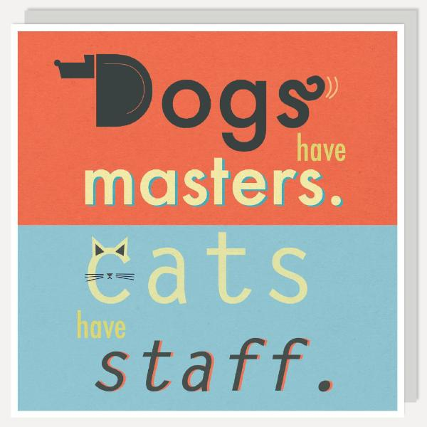 Dogs Have Masters Cats Have Staff Card