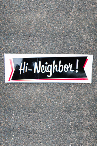 "The Famous ""Hi Neighbor!"" Bumper Sticker"
