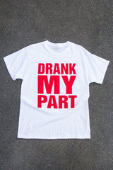 "The ""Drank My Part"" T"
