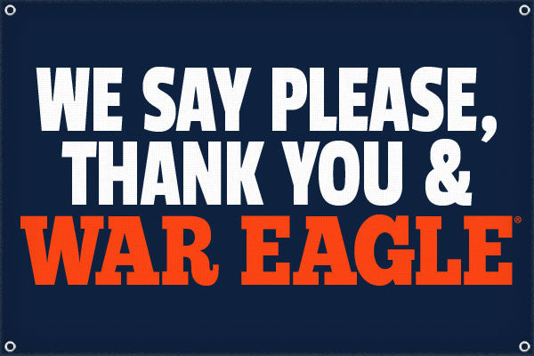 We Say Please,  Thank You and War Eagle - 2ft x 3ft
