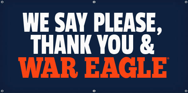 We Say Please,  Thank You and War Eagle - 3ft x 6ft