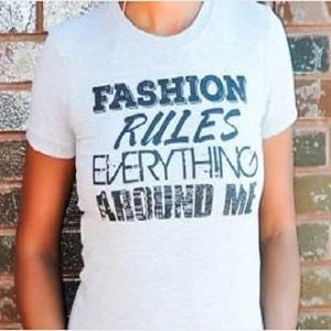 Fashion Rules Everything Around Me T-shirt