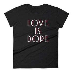 Women's Love Is Dope T-shirt