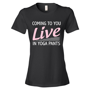 Coming To You Live In Yoga Pants T-shirt