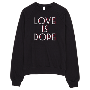 Unisex Love Is Dope Sweatshirt