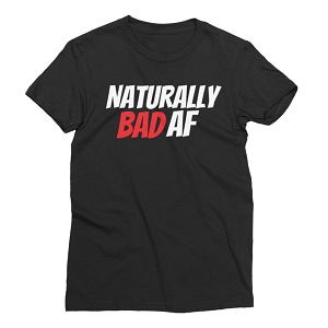 Naturally Bad AF T-shirt/Crop Top